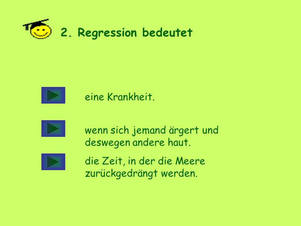 2. Regression bedeutet eine Krankheit.