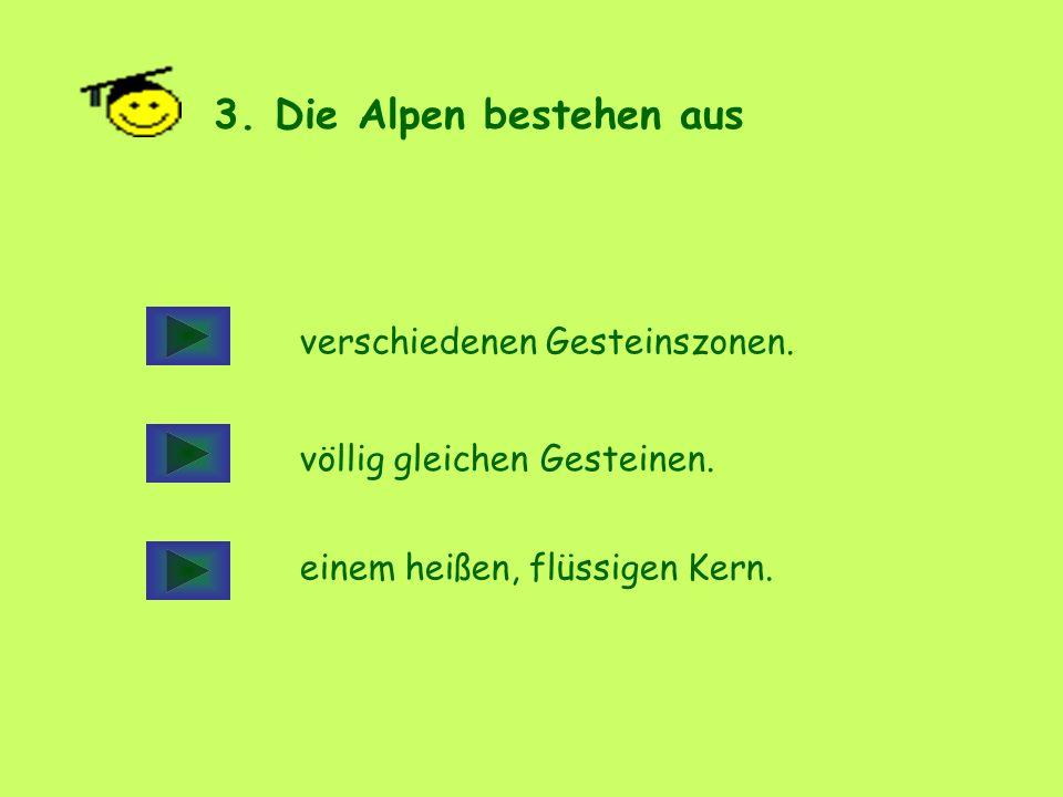3. Die Alpen bestehen aus verschiedenen Gesteinszonen.