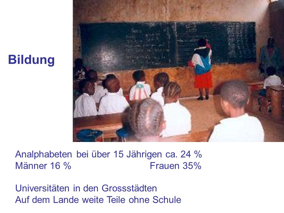Bildung Analphabeten bei über 15 Jährigen ca. 24 %