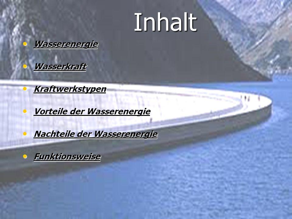 Inhalt Wasserenergie Wasserkraft Kraftwerkstypen