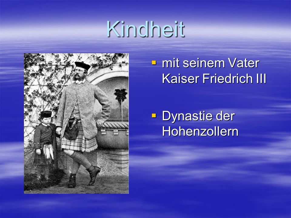 Kindheit mit seinem Vater Kaiser Friedrich III