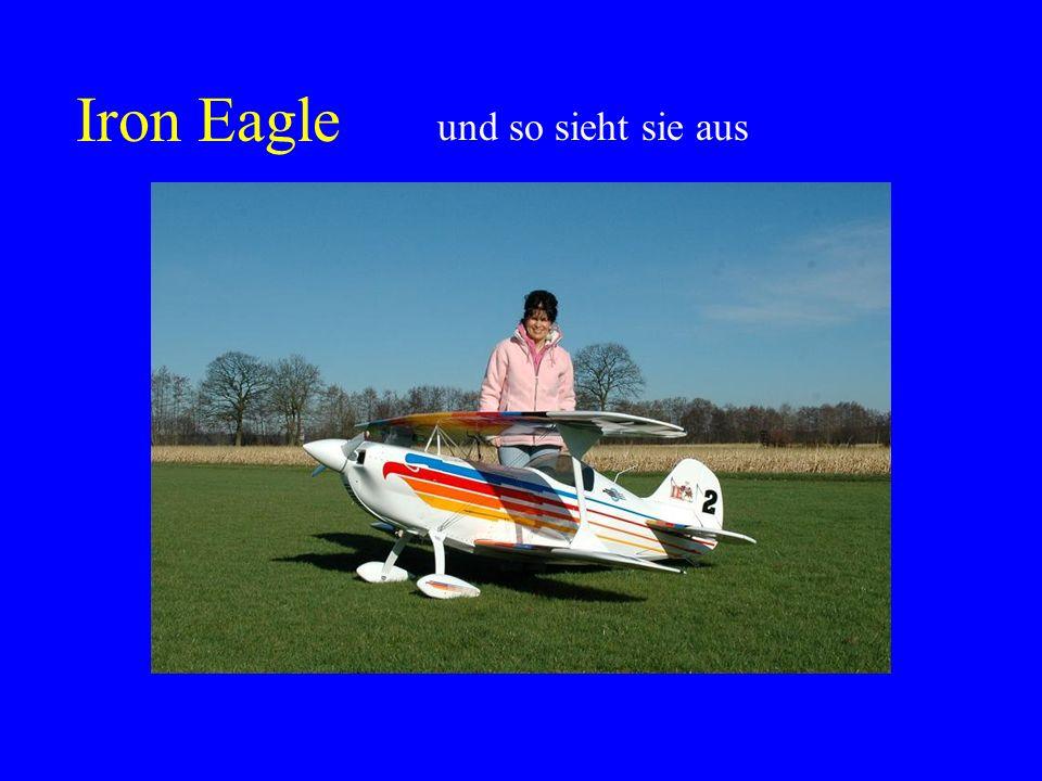 Iron Eagle und so sieht sie aus