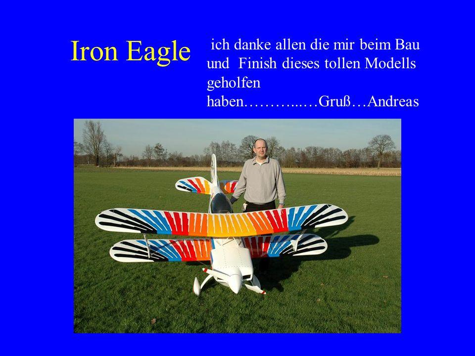 Iron Eagleich danke allen die mir beim Bau und Finish dieses tollen Modells geholfen haben………...…Gruß…Andreas.