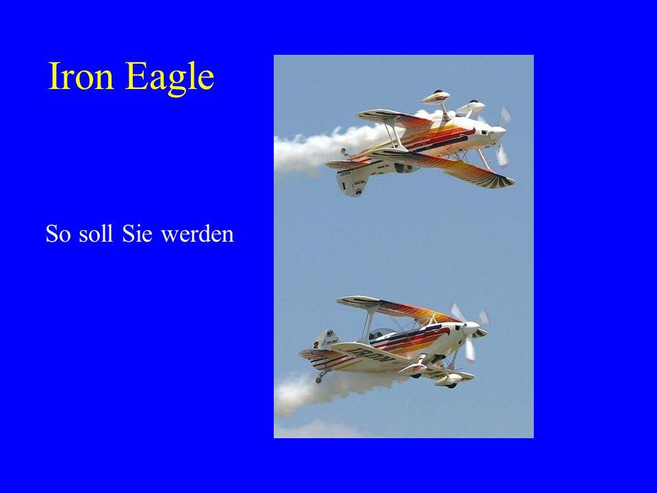 Iron Eagle So soll Sie werden