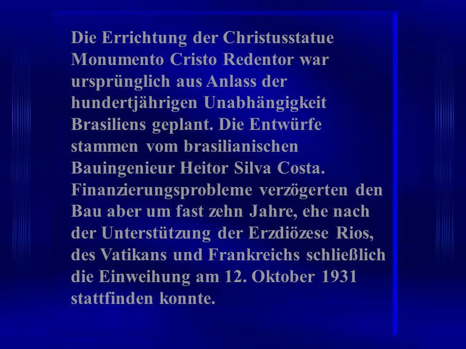 Die Errichtung der Christusstatue Monumento Cristo Redentor war ursprünglich aus Anlass der hundertjährigen Unabhängigkeit Brasiliens geplant.