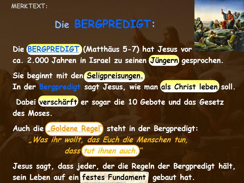 Die BERGPREDIGT: Die BERGPREDIGT (Matthäus 5-7) hat Jesus vor