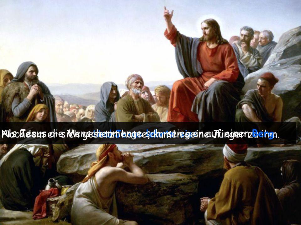 Als Jesus die Menschenmenge sah, stieg er auf einen Berg.