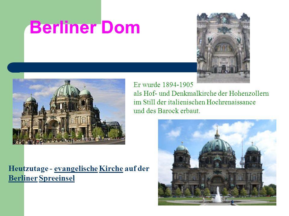 Berliner DomEr wurde 1894-1905. als Hof- und Denkmalkirche der Hohenzollern. im Still der italienischen Hochrenaissance.