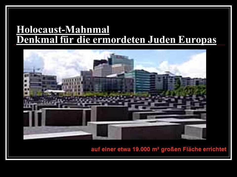 Holocaust-Mahnmal Denkmal für die ermordeten Juden Europas