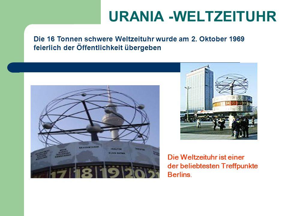 URANIA -WELTZEITUHR Die 16 Tonnen schwere Weltzeituhr wurde am 2. Oktober 1969. feierlich der Öffentlichkeit übergeben.