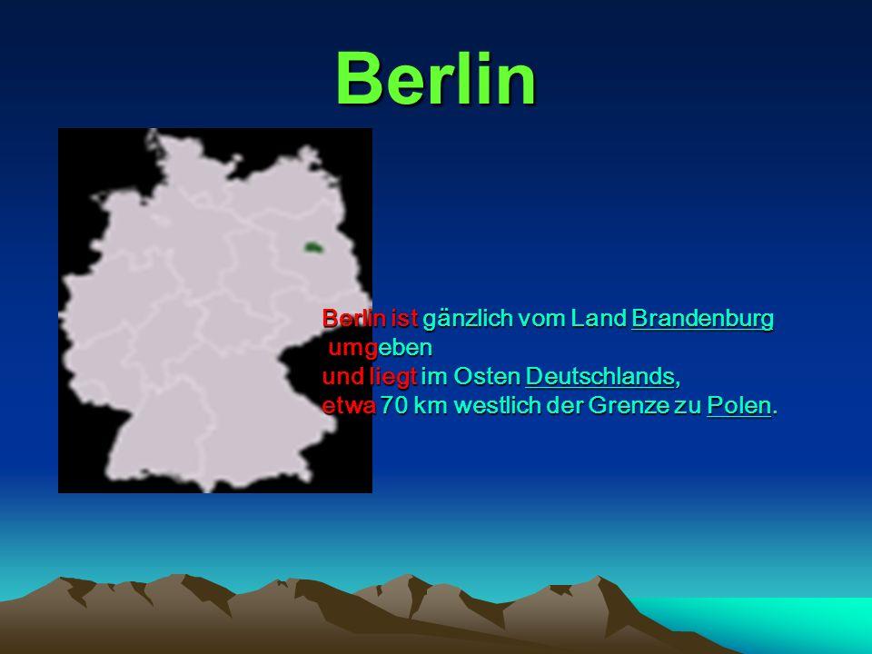 Berlin Berlin ist gänzlich vom Land Brandenburg umgeben