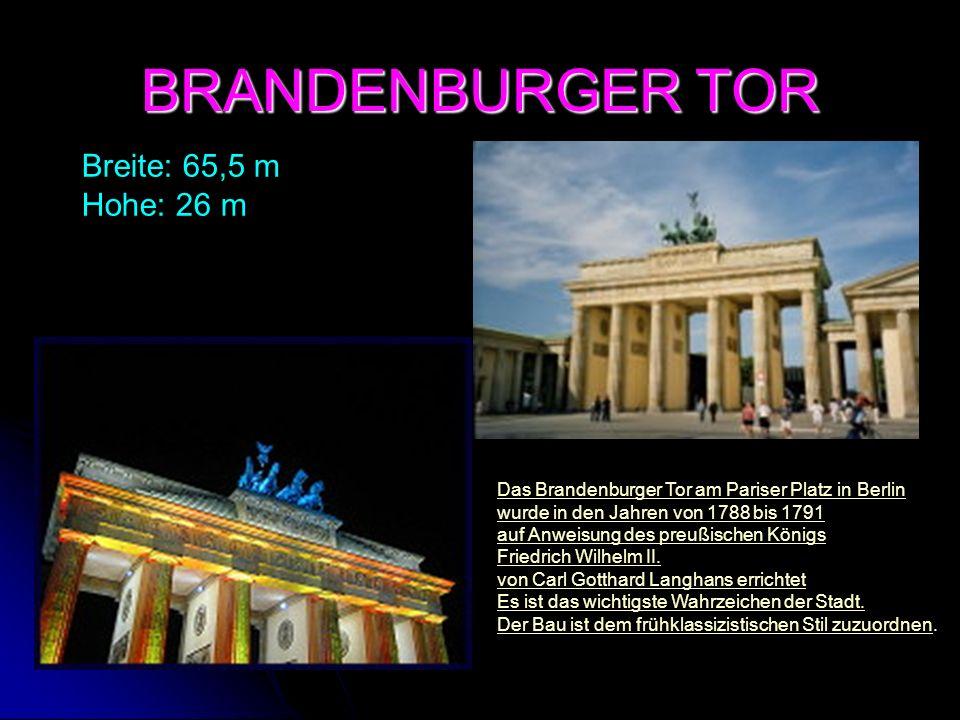 BRANDENBURGER TOR Breite: 65,5 m Hohe: 26 m