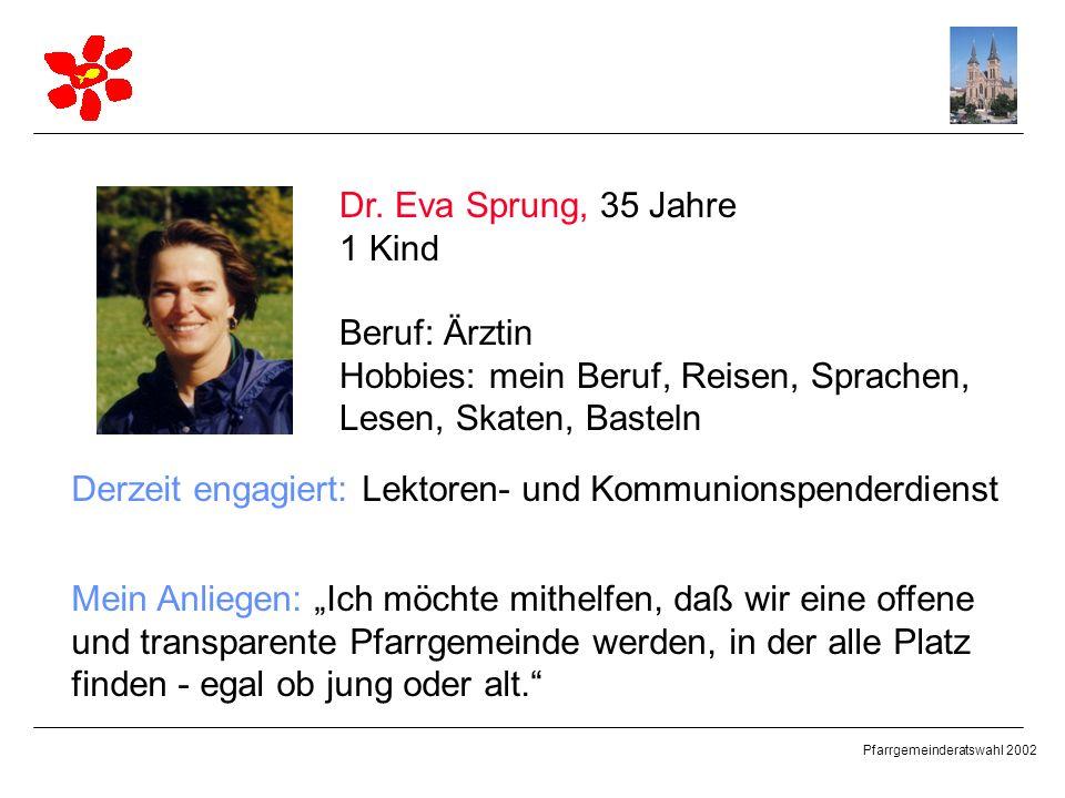 Dr. Eva Sprung, 35 Jahre 1 Kind. Beruf: Ärztin. Hobbies: mein Beruf, Reisen, Sprachen, Lesen, Skaten, Basteln.