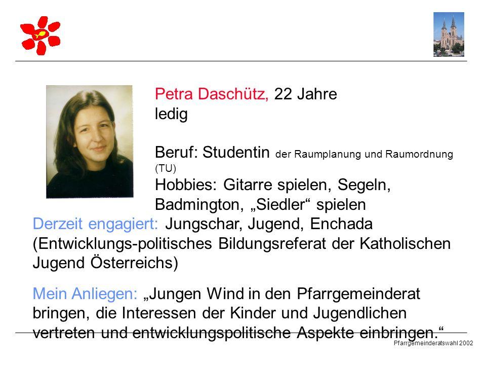 Petra Daschütz, 22 Jahre ledig. Beruf: Studentin der Raumplanung und Raumordnung (TU)