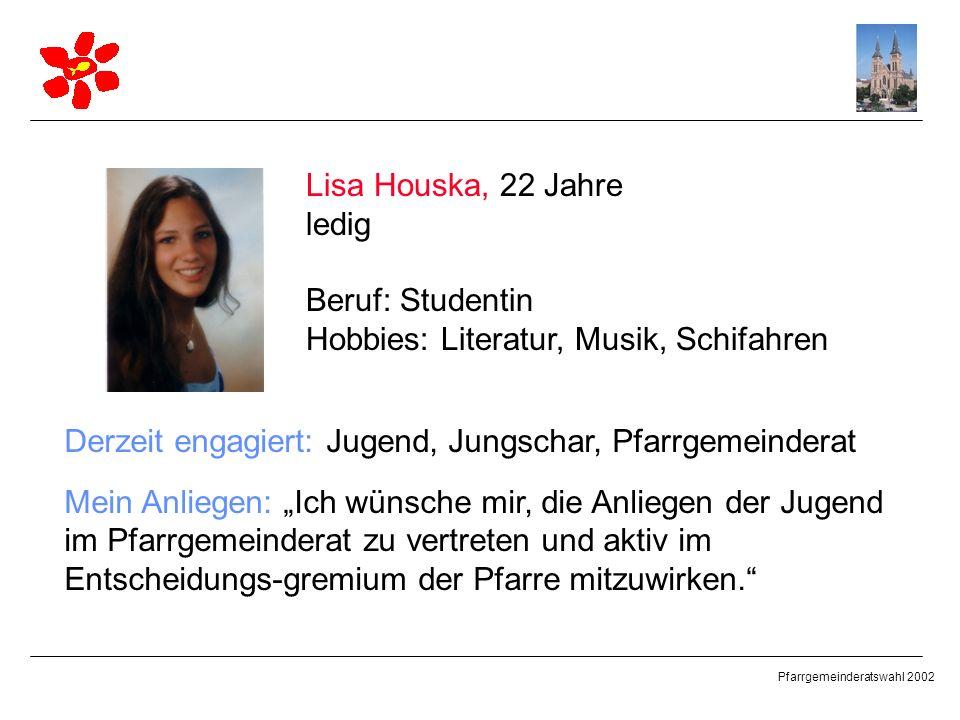 Lisa Houska, 22 Jahre ledig. Beruf: Studentin. Hobbies: Literatur, Musik, Schifahren. Derzeit engagiert: Jugend, Jungschar, Pfarrgemeinderat.
