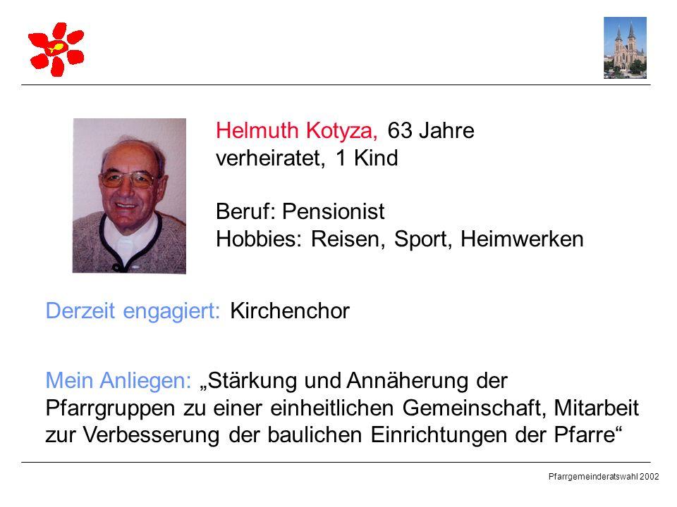 Helmuth Kotyza, 63 Jahre verheiratet, 1 Kind. Beruf: Pensionist. Hobbies: Reisen, Sport, Heimwerken.