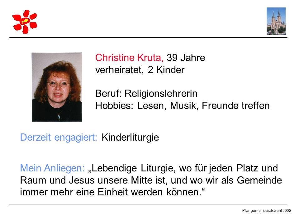 Christine Kruta, 39 Jahre verheiratet, 2 Kinder. Beruf: Religionslehrerin. Hobbies: Lesen, Musik, Freunde treffen.