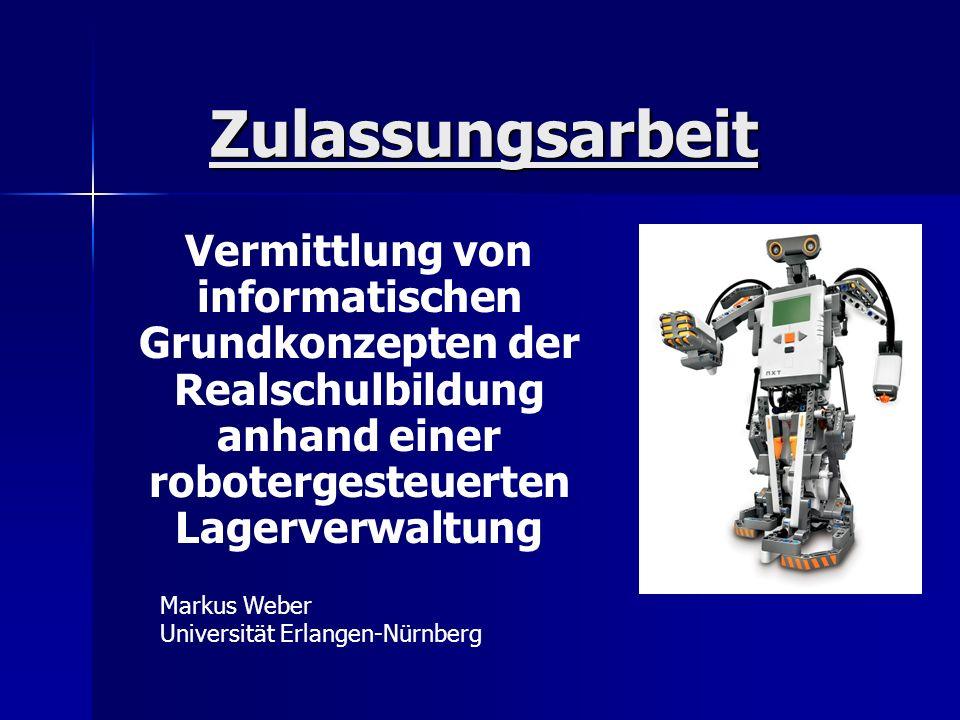 Zulassungsarbeit Vermittlung von informatischen Grundkonzepten der Realschulbildung anhand einer robotergesteuerten Lagerverwaltung.