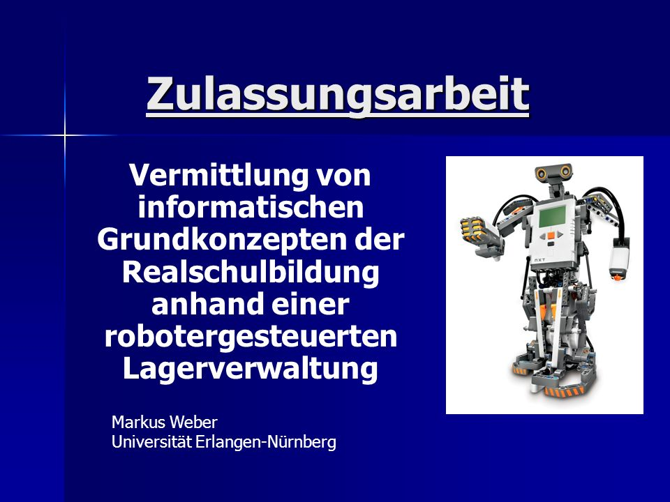 ZulassungsarbeitVermittlung von informatischen Grundkonzepten der Realschulbildung anhand einer robotergesteuerten Lagerverwaltung.