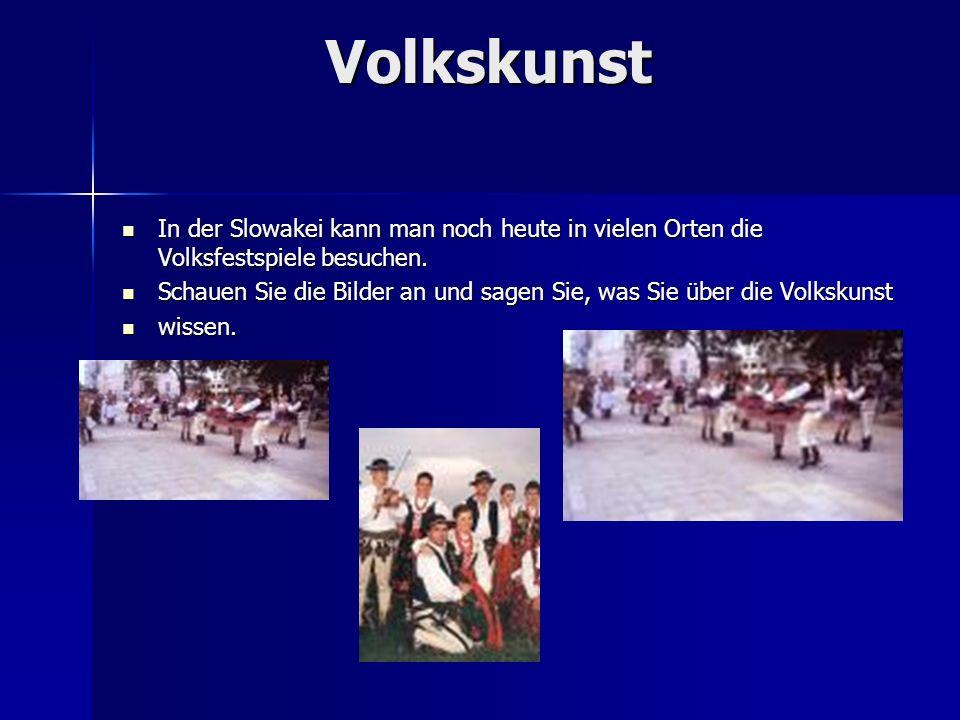 Volkskunst In der Slowakei kann man noch heute in vielen Orten die Volksfestspiele besuchen.