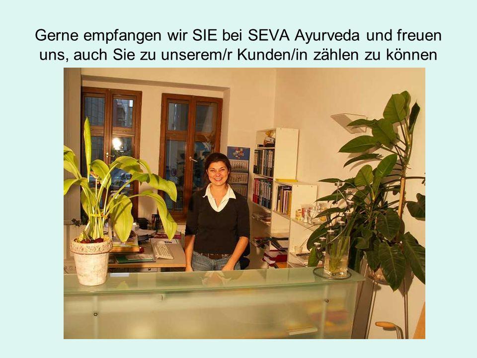 Gerne empfangen wir SIE bei SEVA Ayurveda und freuen uns, auch Sie zu unserem/r Kunden/in zählen zu können