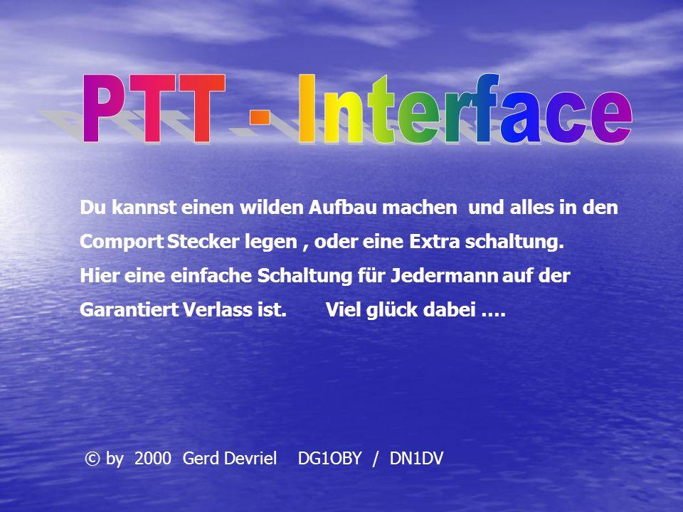 PTT - Interface Du kannst einen wilden Aufbau machen und alles in den