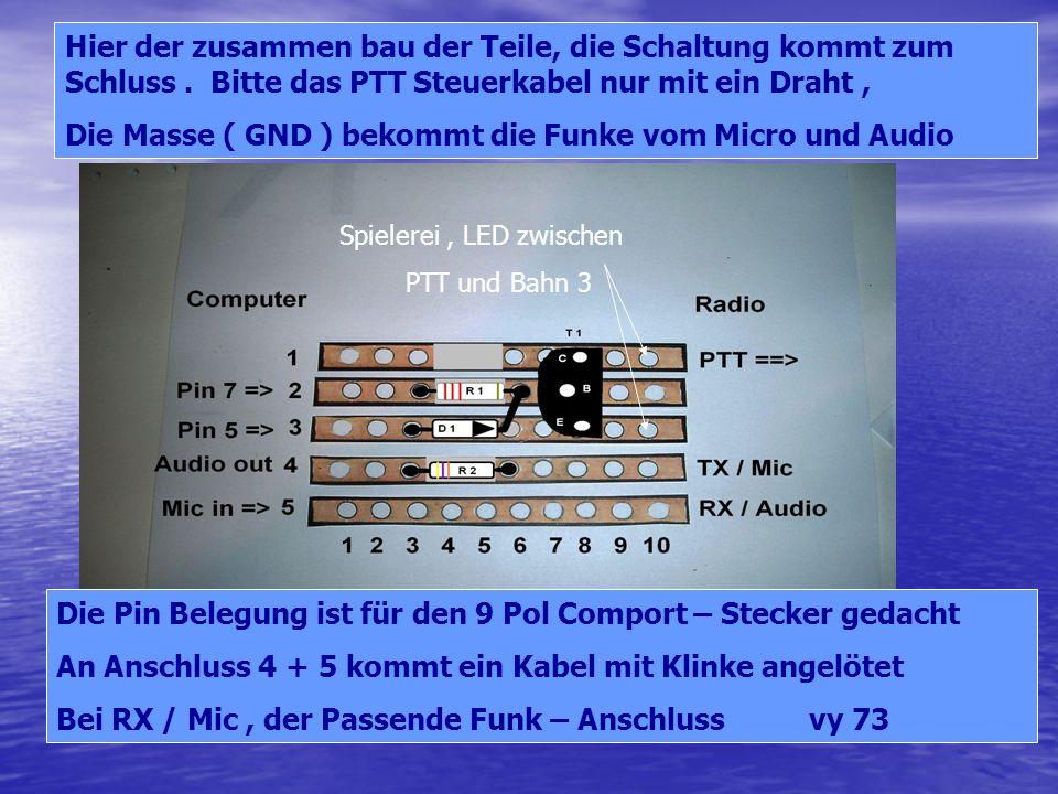 Die Masse ( GND ) bekommt die Funke vom Micro und Audio