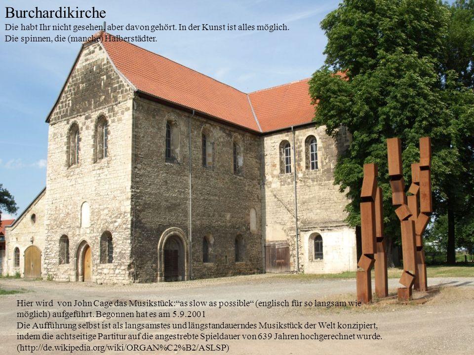 Burchardikirche Die habt Ihr nicht gesehen, aber davon gehört. In der Kunst ist alles möglich. Die spinnen, die (manche) Halberstädter.