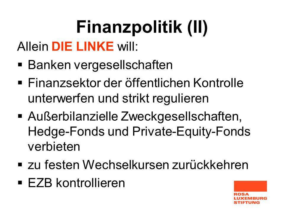 Finanzpolitik (II) Allein DIE LINKE will: Banken vergesellschaften