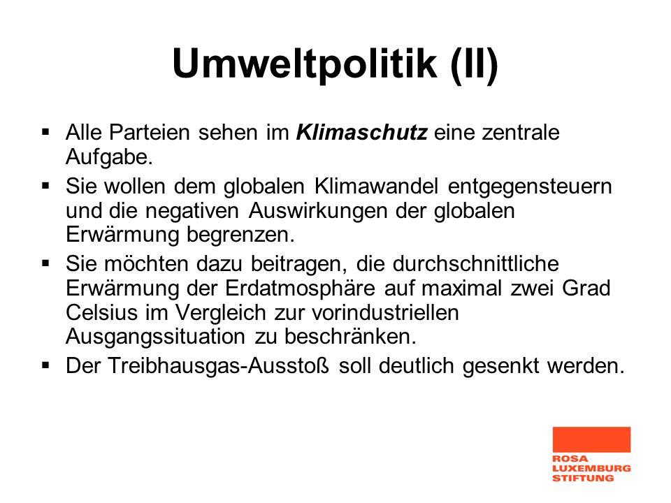 Umweltpolitik (II) Alle Parteien sehen im Klimaschutz eine zentrale Aufgabe.