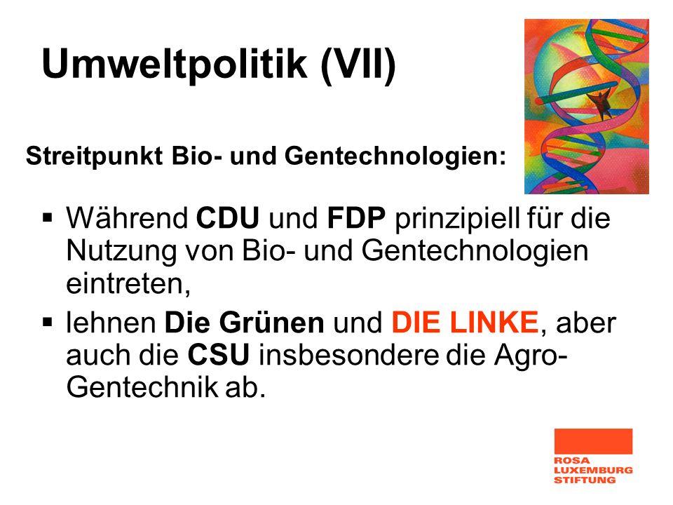 Umweltpolitik (VII) Streitpunkt Bio- und Gentechnologien: Während CDU und FDP prinzipiell für die Nutzung von Bio- und Gentechnologien eintreten,