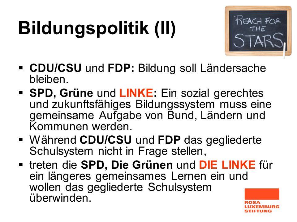 Bildungspolitik (II) CDU/CSU und FDP: Bildung soll Ländersache bleiben.