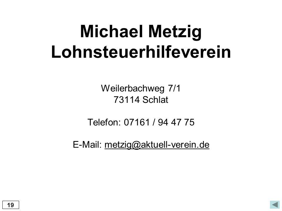 Michael Metzig Lohnsteuerhilfeverein Weilerbachweg 7/1 73114 Schlat Telefon: 07161 / 94 47 75 E-Mail: metzig@aktuell-verein.de