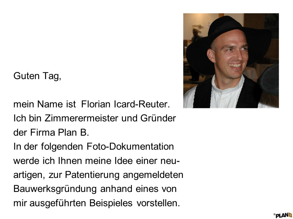 Guten Tag, mein Name ist Florian Icard-Reuter. Ich bin Zimmerermeister und Gründer. der Firma Plan B.