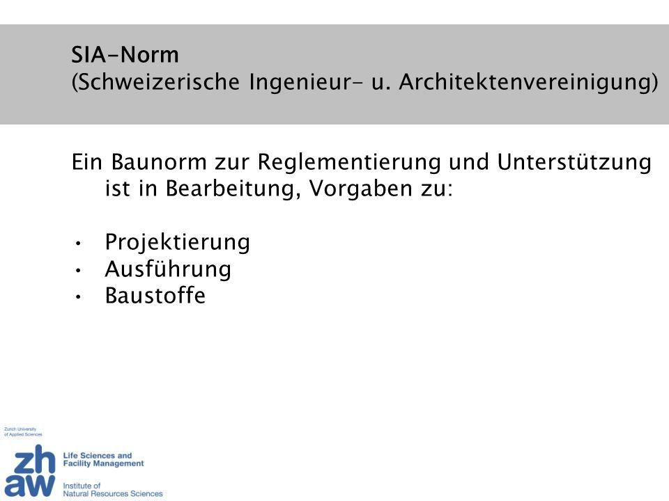 SIA-Norm (Schweizerische Ingenieur- u. Architektenvereinigung) Ein Baunorm zur Reglementierung und Unterstützung ist in Bearbeitung, Vorgaben zu: