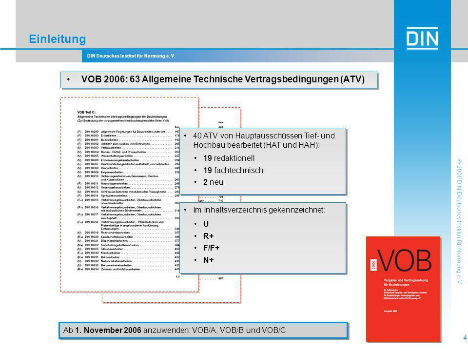 Einleitung • VOB 2006: 63 Allgemeine Technische Vertragsbedingungen (ATV) 40 ATV von Hauptausschüssen Tief- und Hochbau bearbeitet (HAT und HAH):