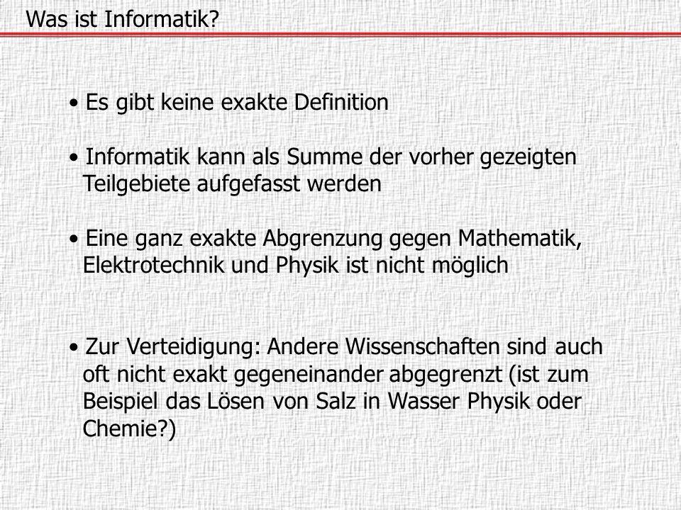 Was ist Informatik • Es gibt keine exakte Definition. • Informatik kann als Summe der vorher gezeigten.
