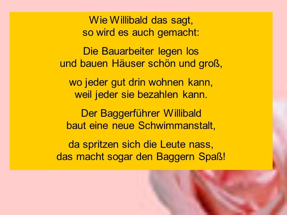 Wie Willibald das sagt, so wird es auch gemacht: