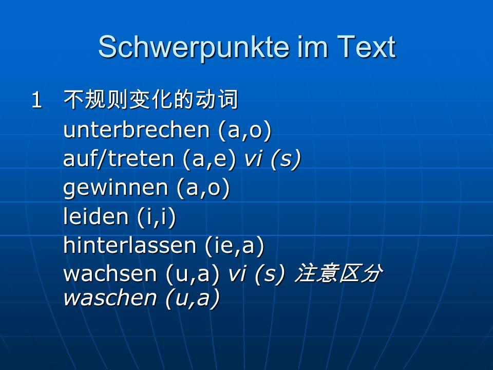 Schwerpunkte im Text 1 不规则变化的动词 unterbrechen (a,o)