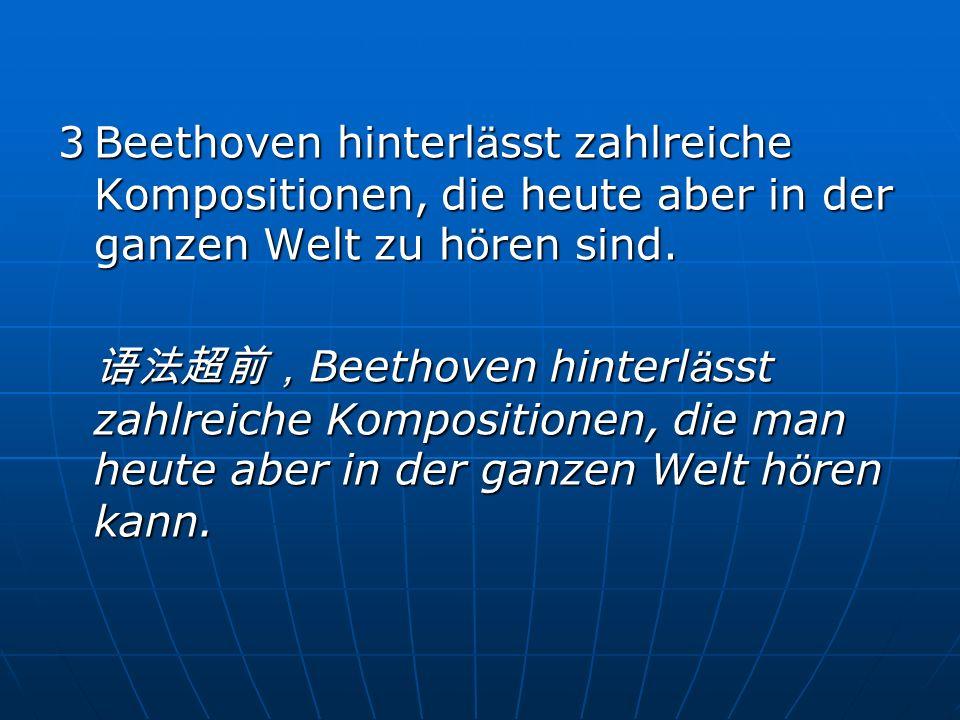 3 Beethoven hinterlässt zahlreiche Kompositionen, die heute aber in der ganzen Welt zu hören sind.