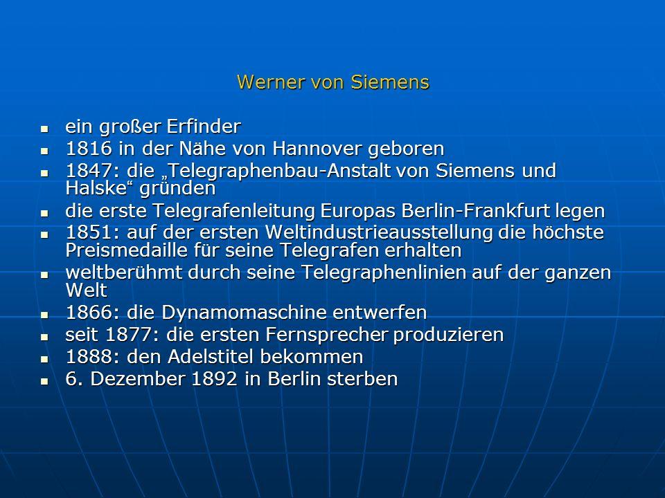 """Werner von Siemens ein großer Erfinder. 1816 in der Nähe von Hannover geboren. 1847: die """"Telegraphenbau-Anstalt von Siemens und Halske gründen."""