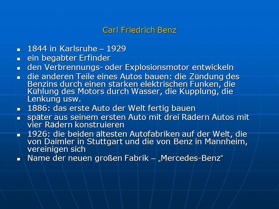 Carl Friedrich Benz 1844 in Karlsruhe – 1929. ein begabter Erfinder. den Verbrennungs- oder Explosionsmotor entwickeln.