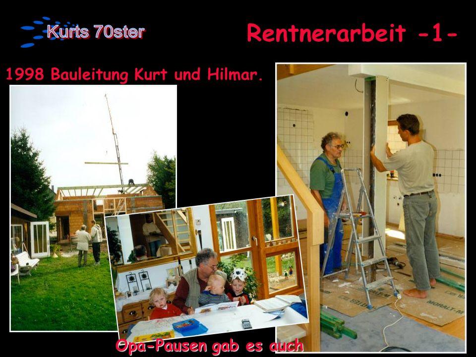 Rentnerarbeit -1- 1998 Bauleitung Kurt und Hilmar.