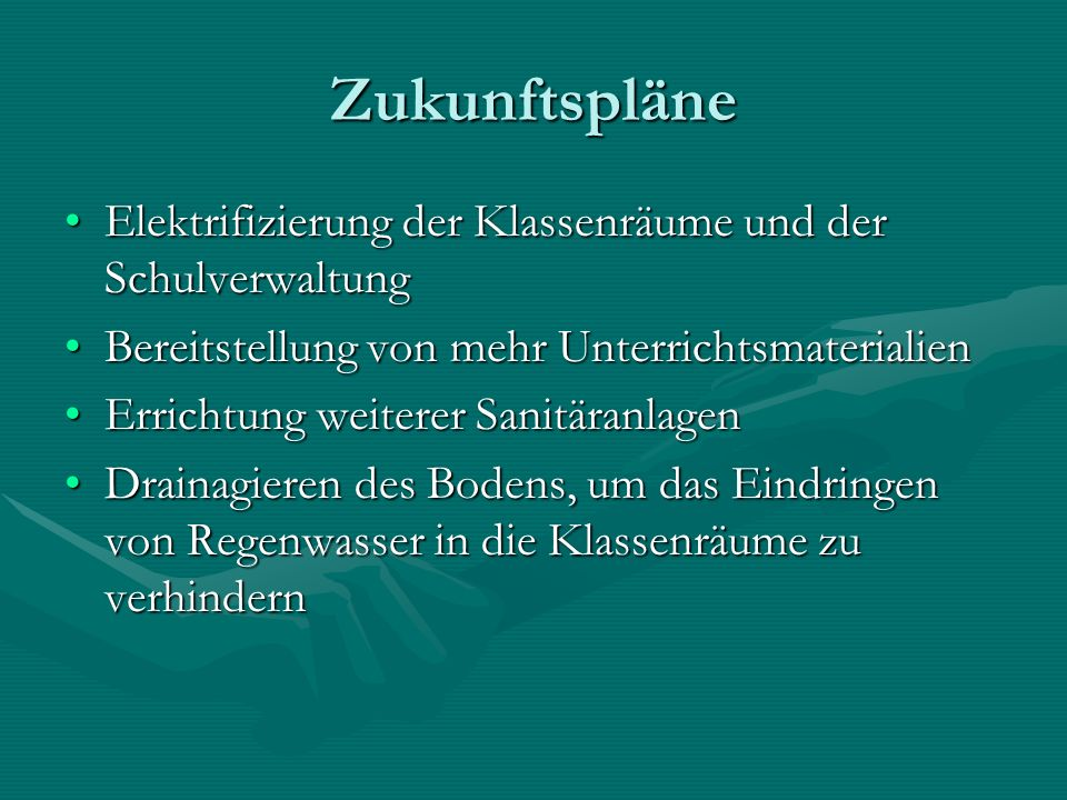 Zukunftspläne Elektrifizierung der Klassenräume und der Schulverwaltung. Bereitstellung von mehr Unterrichtsmaterialien.