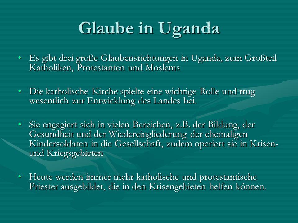 Glaube in Uganda Es gibt drei große Glaubensrichtungen in Uganda, zum Großteil Katholiken, Protestanten und Moslems.