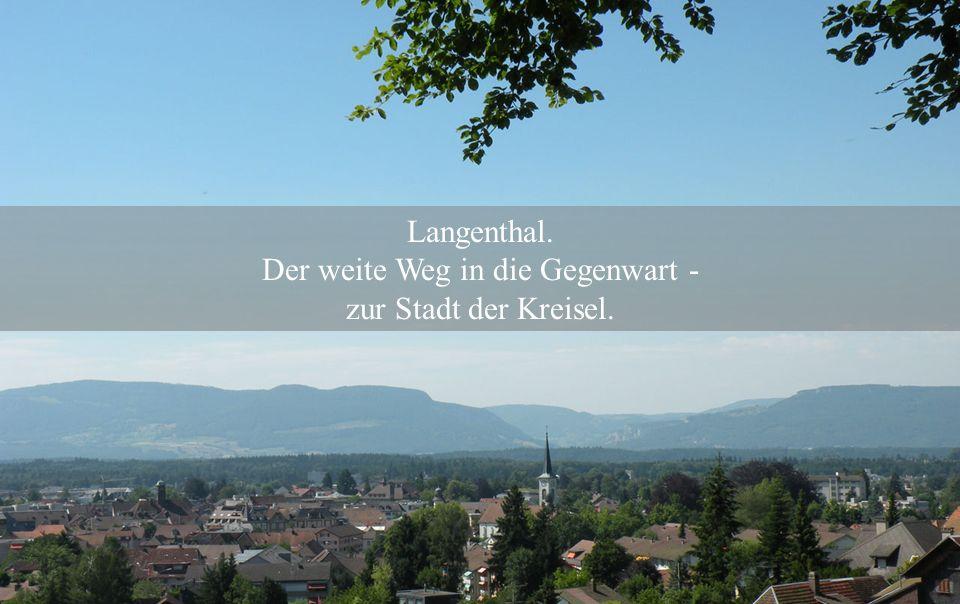 Langenthal. Der weite Weg in die Gegenwart - zur Stadt der Kreisel.