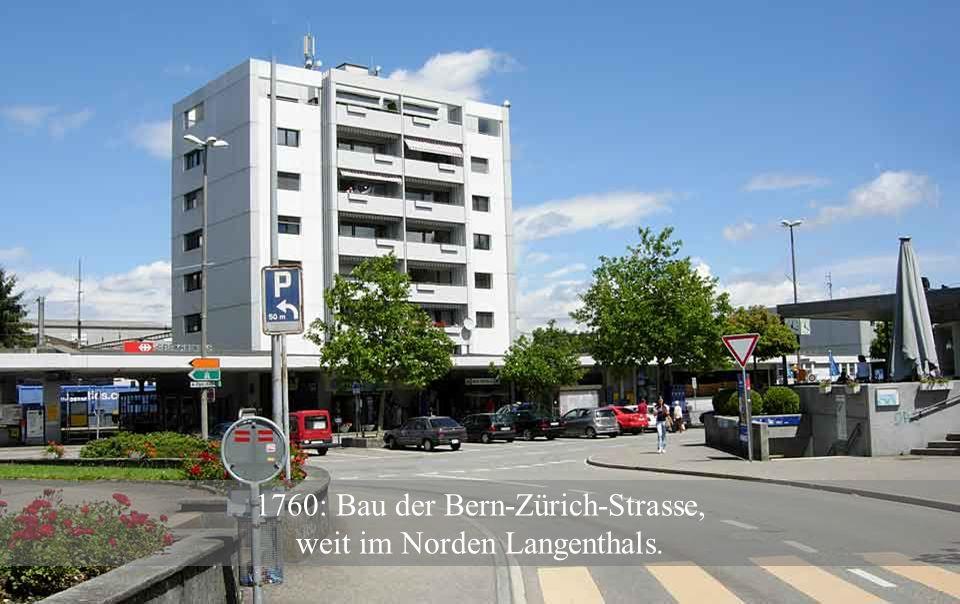 1760: Bau der Bern-Zürich-Strasse, weit im Norden Langenthals.
