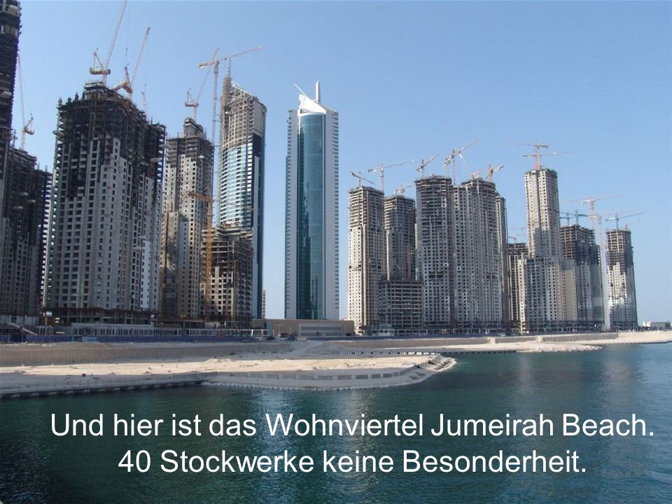 Und hier ist das Wohnviertel Jumeirah Beach