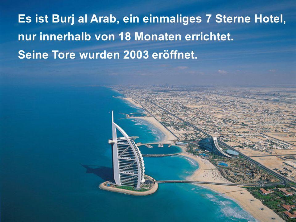 Es ist Burj al Arab, ein einmaliges 7 Sterne Hotel,