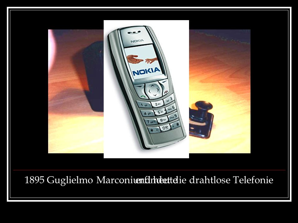 1895 Guglielmo Marconi erfindet die drahtlose Telefonie
